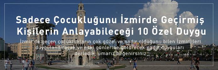 Çocukluğunu İzmirde Geçirmiş Kişilerin Anlayabileceği 10 Duygu